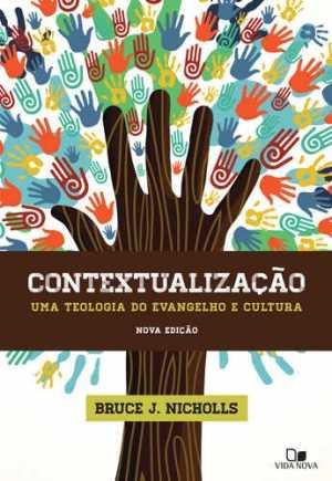 Contextualização: uma teologia do evangelho e cultura - Nova Edição