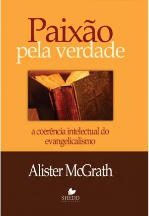 Paixão pela verdade - Alister McGrath