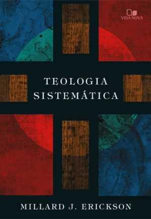 Teologia sistemática Millard Erickson - Vida Nova