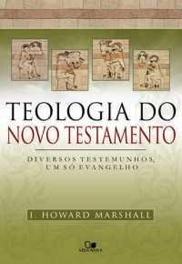Teologia do Novo Testamento - (Marshall) - Vida Nova