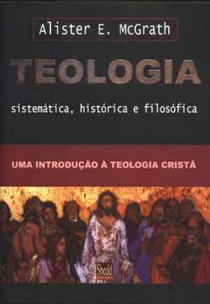 Teologia sistemática histórica e filosófica - Alister McGrath