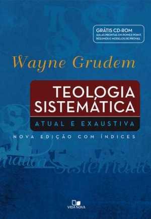 Teologia sistemática Atual e exaustiva - Wayne Grudem