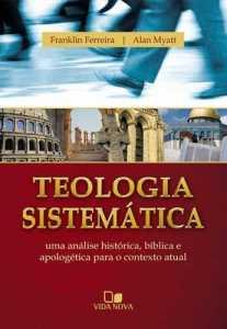 Teologia sistemática – Franklin Ferreira e Alan Myatt
