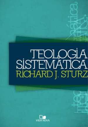 Teologia sistemática - Richard J. Sturz Vida Nova
