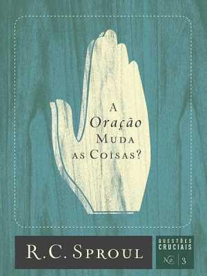 Questões cruciais-03-A oração muda as coisas?