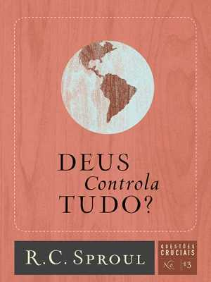 Questões cruciais-13-Deus controla tudo?
