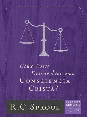 Questões cruciais-14-Como posso desenvolver uma consciência cristã?