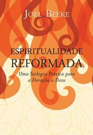 Espiritualidade reformada - Joel Beeke