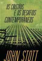 Os Cristãos e os Desafios Contemporâneos- John Stott