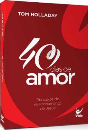40 Dias de Amor - Princípios de relacionamentos de Jesus