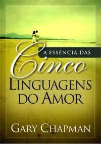 A Essencia Das Cinco Linguagens Do Amor - Brochura