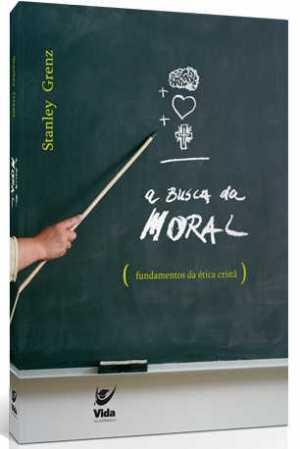 Busca da moral, A — Fundamentos da ética cristã