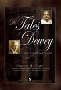 De Tales A Dewey - Uma História Da Filosofia