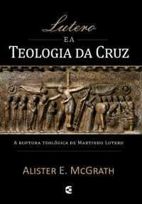 lutero e a teologia da cruz - alister mcgrath - cultura cristã