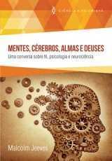 MENTES, CÉREBROS, ALMAS E DEUSES Uma conversa sobre fé, psicologia e neurociência