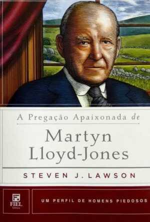 a pregação apaixonante de Martyn Lloyd Jones - Por Steven Lawson