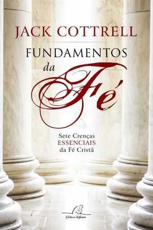 Fundamentos da fé – Sete crenças essenciais da fé Cristã