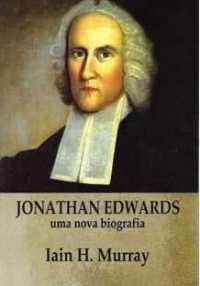 Jonathan Edwards – Uma nova biografia