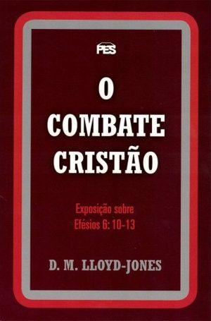 O Combate Cristão - D Martin Lloyd-Jones - Efesios