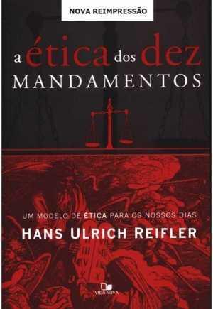 a ética dos dez mandamentos - Hans Ulrich Reifler