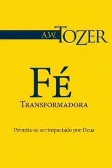 Fe transformadora - A W Tozer