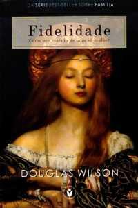 Finalidade Como ser marido de uma só mulher - Douglas Wilson