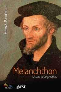 Melanchthon - Uma Biografia - Heinz Scheible - Sinodal