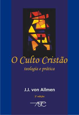 O Culto Cristão - Teologia Prática