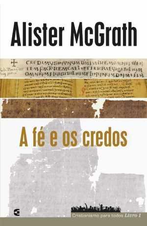 A fé e os credos - Cristianismo para todos livro 1