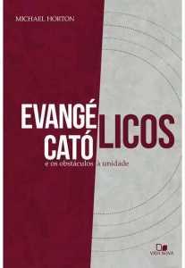 Evangélicos, Católicos e os Obstáculos à Unidade