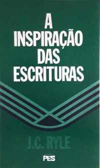A inspiração das escrituras - J. C. Ryle