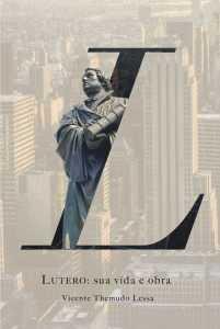Lutero: Sua Vida e Obra