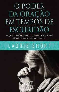 O poder da oração em tempos de escuridão-Laurie Short-