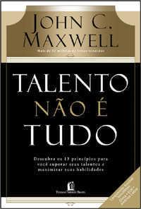 Talento não é tudo-John C. Maxwell-