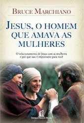 jesus-o-homem-que-amava-as-mulheres-bruce-marchiano