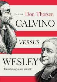 Calvino versus Wesley - Don Thorsen
