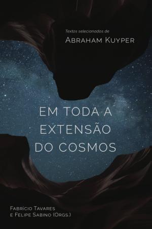 Em toda a extensão do cosmos - Abraham Kuyper