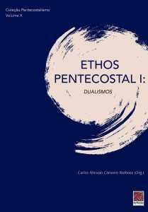 Coleção Pentecostalismo: Ethos Pentecostal I: Dualismos