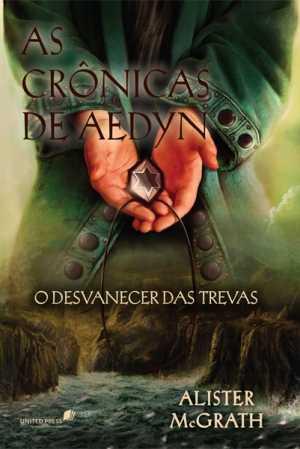 As Crônicas de Aedyn, Desvanecer das trevas - Alister McGrath