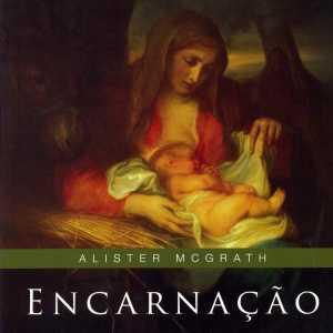 Encarnação - Alister Mcgrath