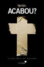 Igreja. Acabou? - Israel Belo de Azevedo