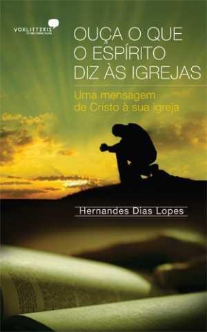 Ouça o que o Espírito Diz Às igrejas - Hernandes Dias Lopes