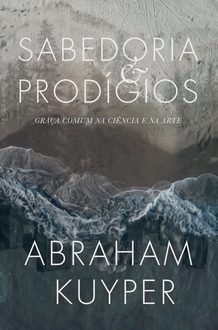 Sabedoria e Prodígios - Abraham Kuyper