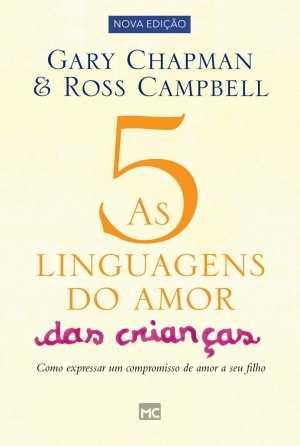 as 5 linguagens do amor das crianças - Gary Chapman e Ross Campbell