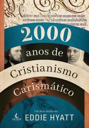 2000 anos de cristianismo carismático - Eddie Hyatt