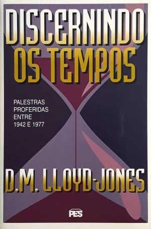 Discernindo os Tempos - D. M. Lloyd-Jones