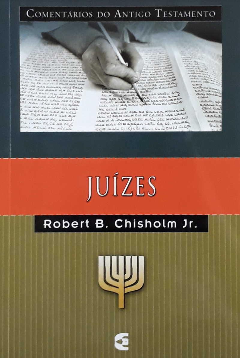 Comentário do Antigo Testamento - Juízes - Robert B. Chisholm Jr.