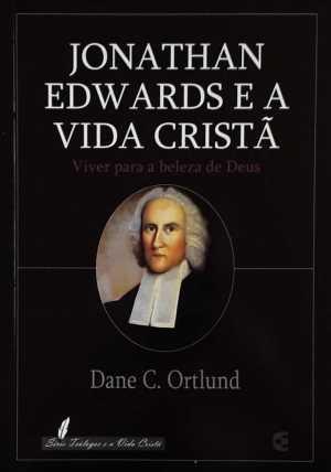 Jonathan Edwards e a Vida Cristã - Dane C. Ortlund