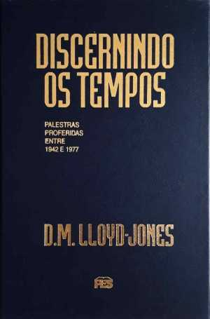 Discernindo os tempos - D.M. Lloyd-Jones