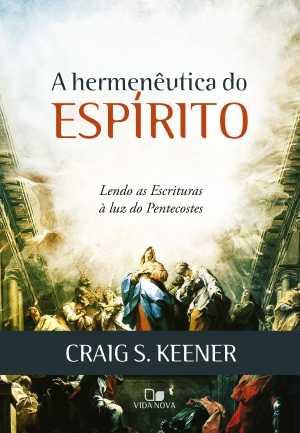 A Hermeneutica do Espírito - Craig S. Kenner